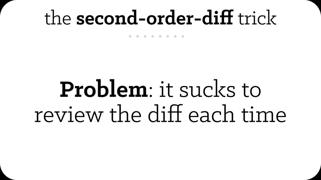 the second-order-diff trick Problem: it sucks to...