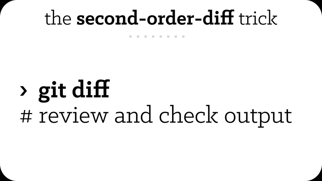 the second-order-diff trick › git diff # review a...