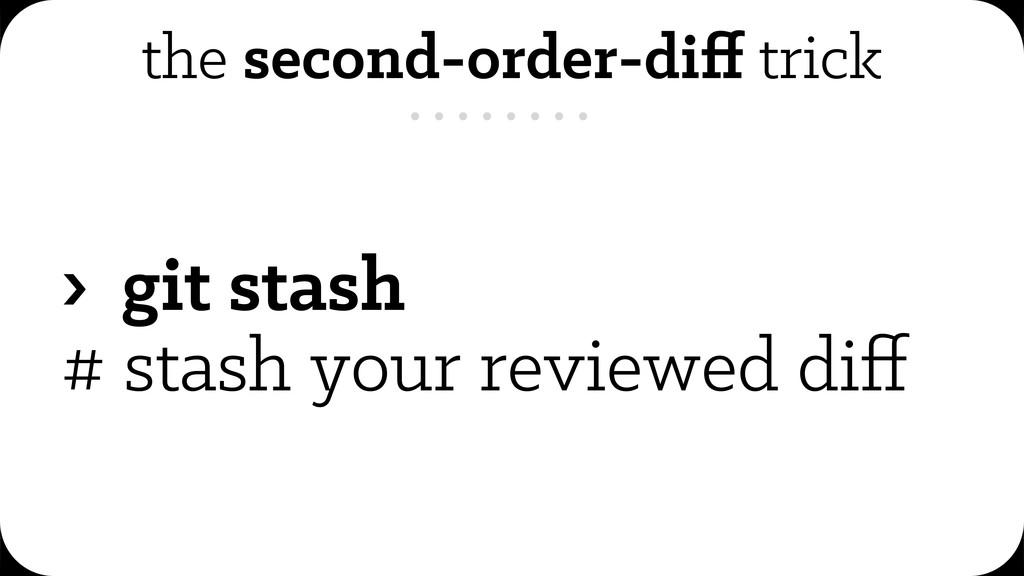 the second-order-diff trick › git stash # stash ...