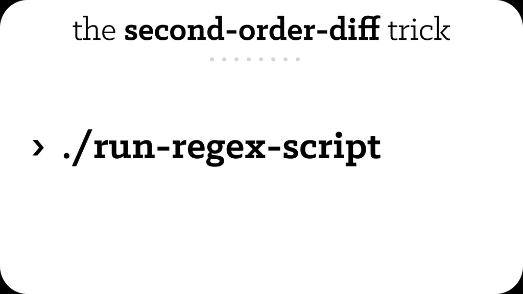 the second-order-diff trick › ./run-regex-script