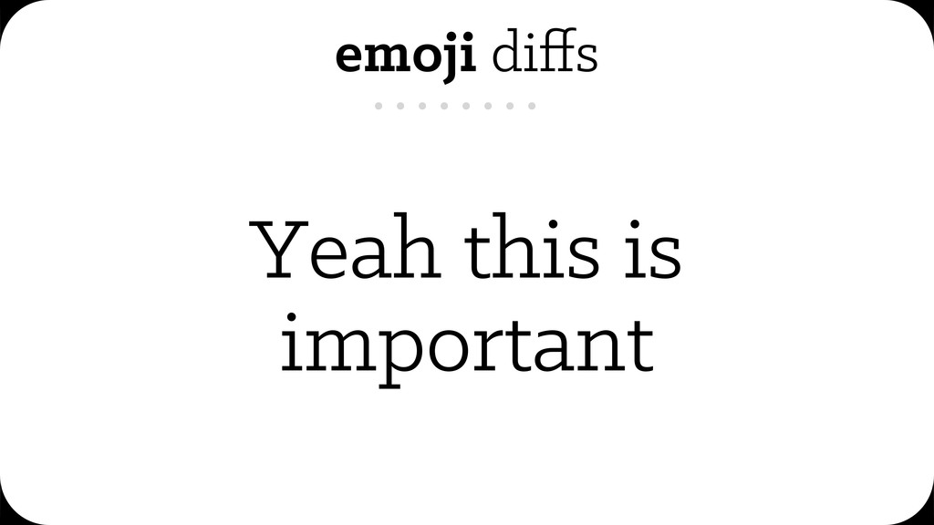 emoji diffs Yeah this is important