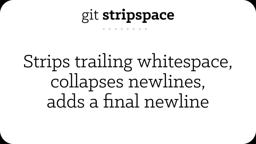 git stripspace Strips trailing whitespace, coll...