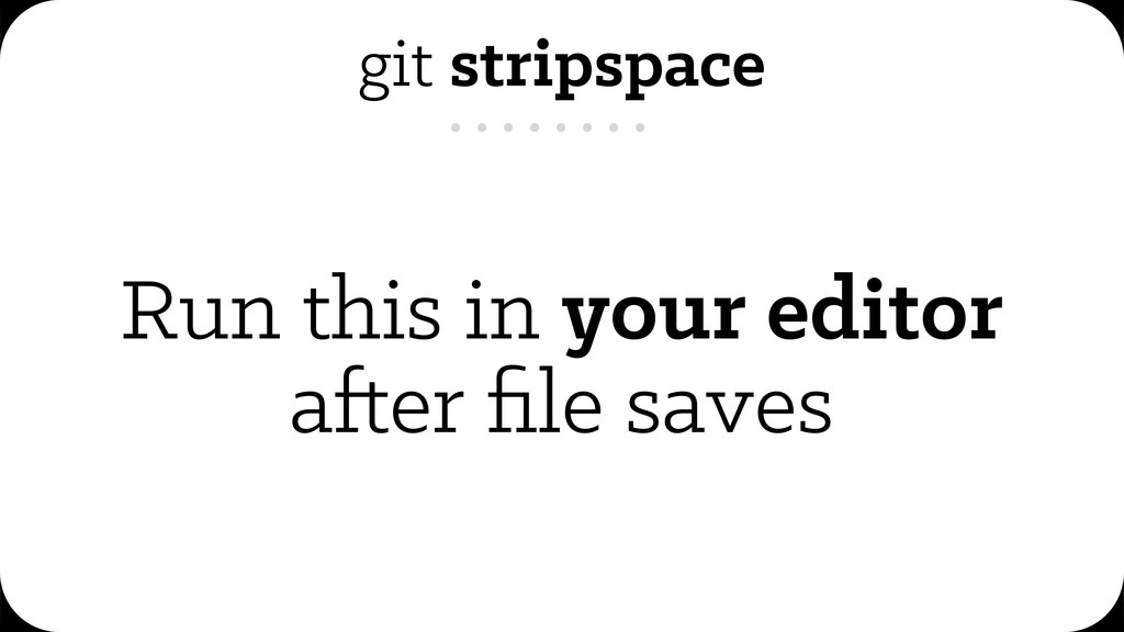 git stripspace Run this in your editor a er file...