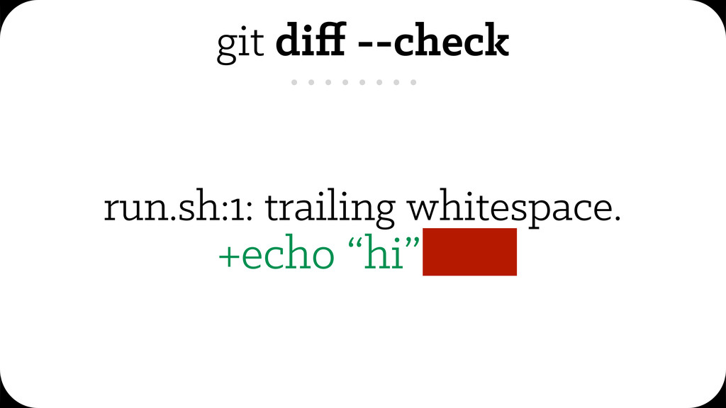 "run.sh:1: trailing whitespace. +echo ""hi"" . git..."