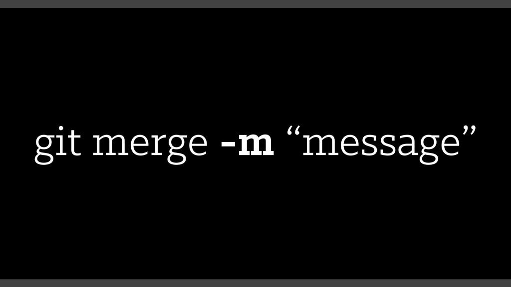 "git merge -m ""message"""