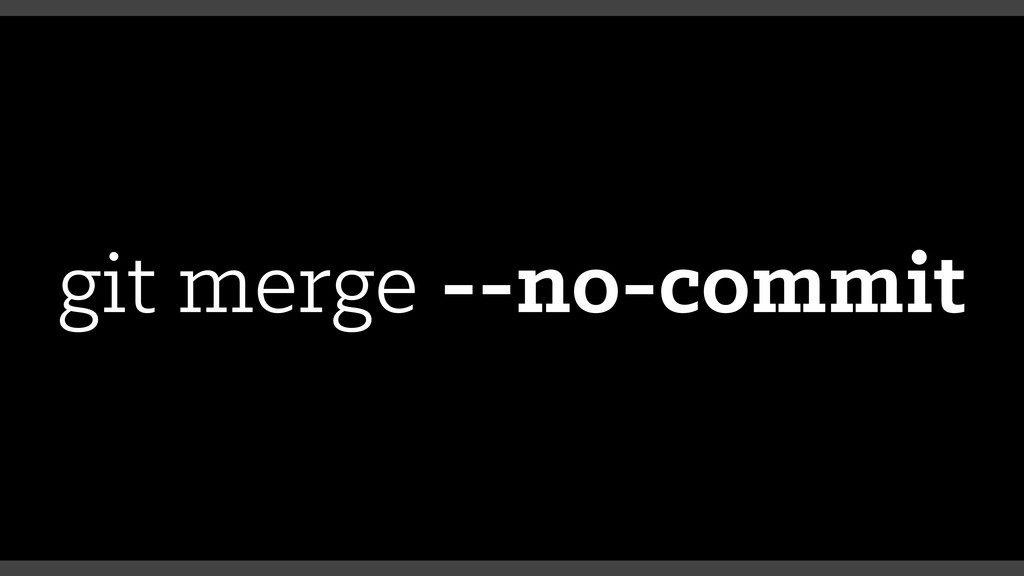 git merge --no-commit