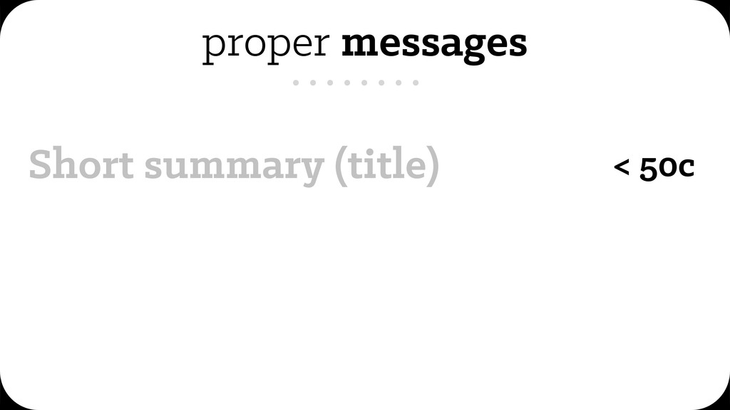 proper messages Short summary (title) < 50c