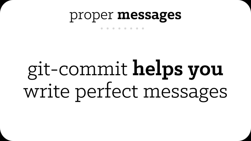proper messages git-commit helps you write perf...