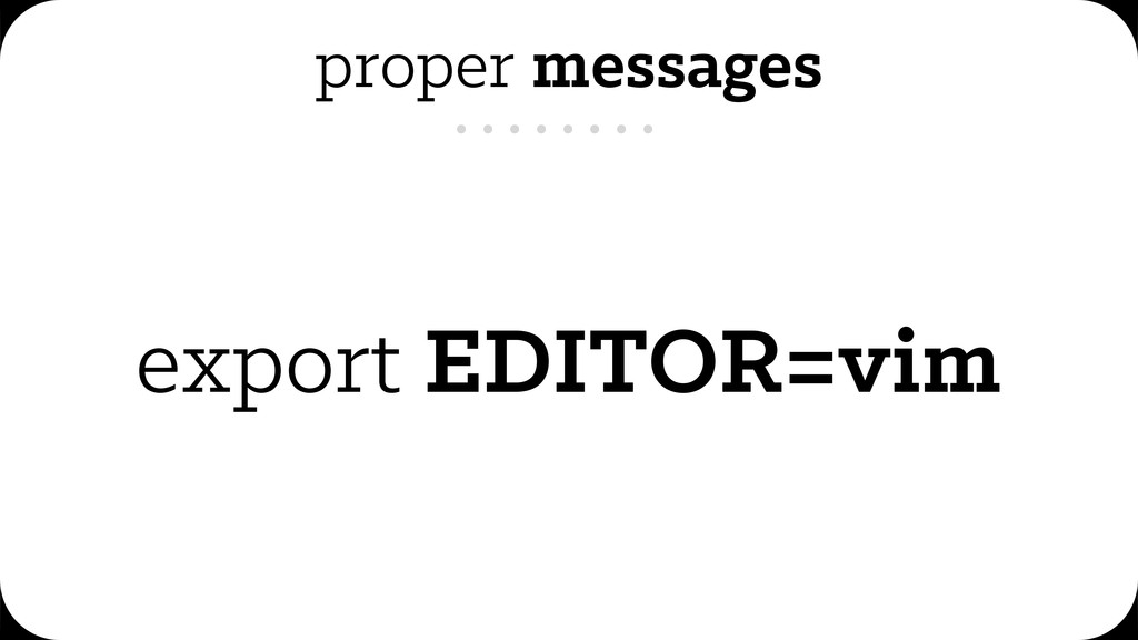 proper messages export EDITOR=vim
