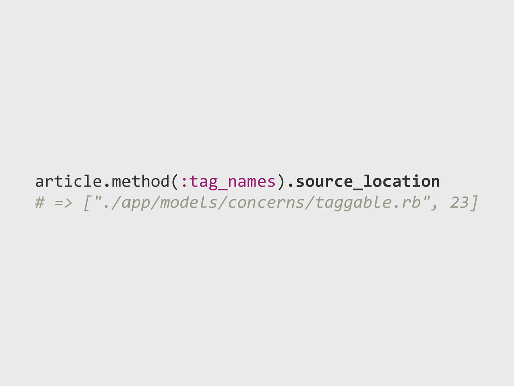 "article.method(:tag_names).source_location #""=>..."