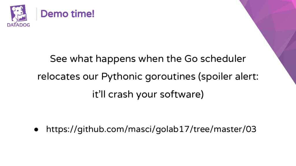 Demo time! See what happens when the Go schedul...