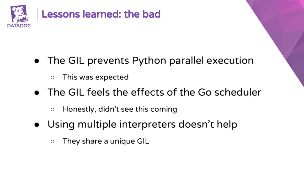 Lessons learned: the bad ● The GIL prevents Pyt...