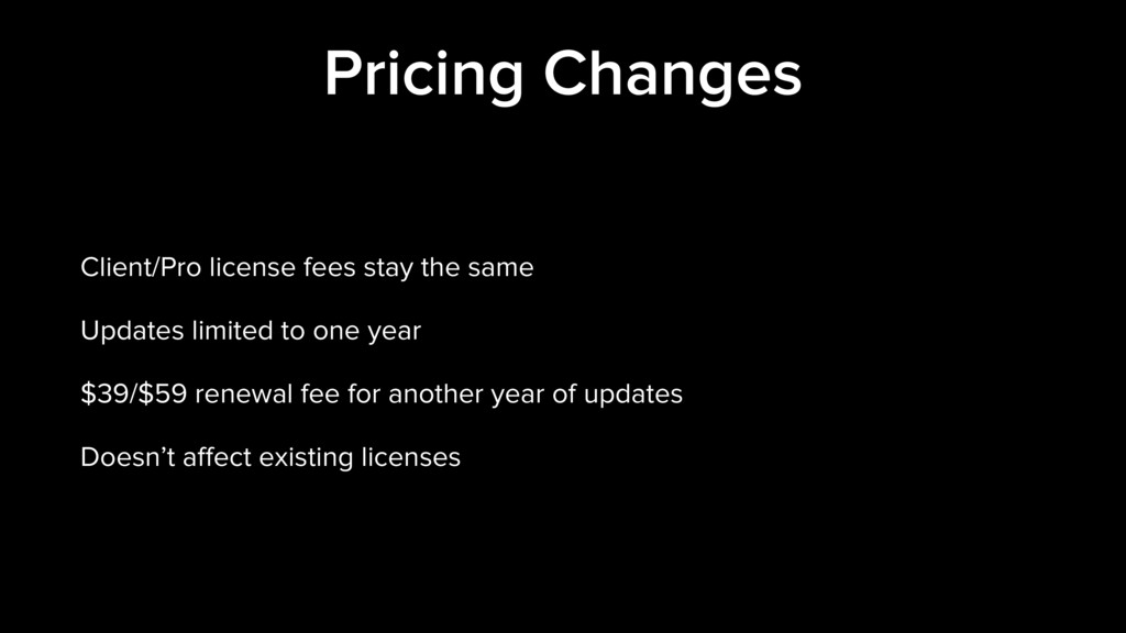 Pricing Changes Client/Pro license fees stay th...