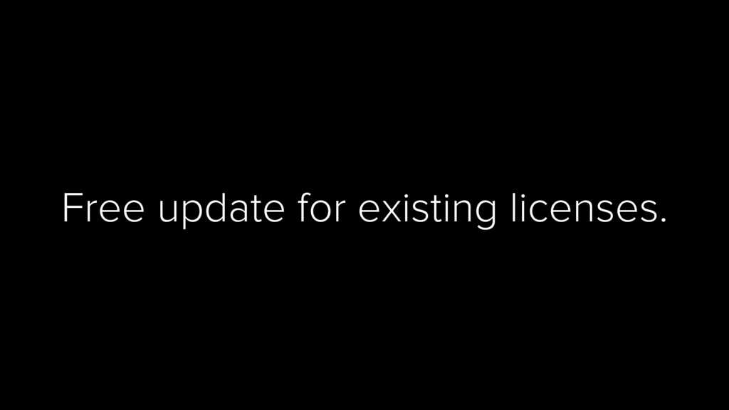 Free update for existing licenses.