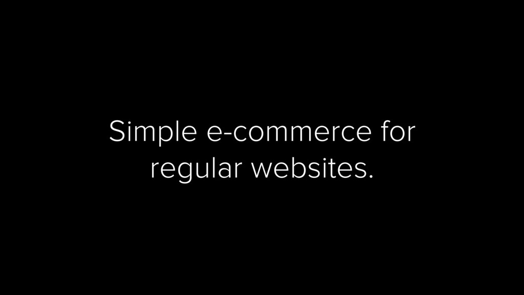 Simple e-commerce for regular websites.