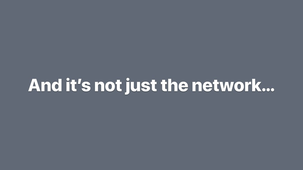 And it's not just the network…