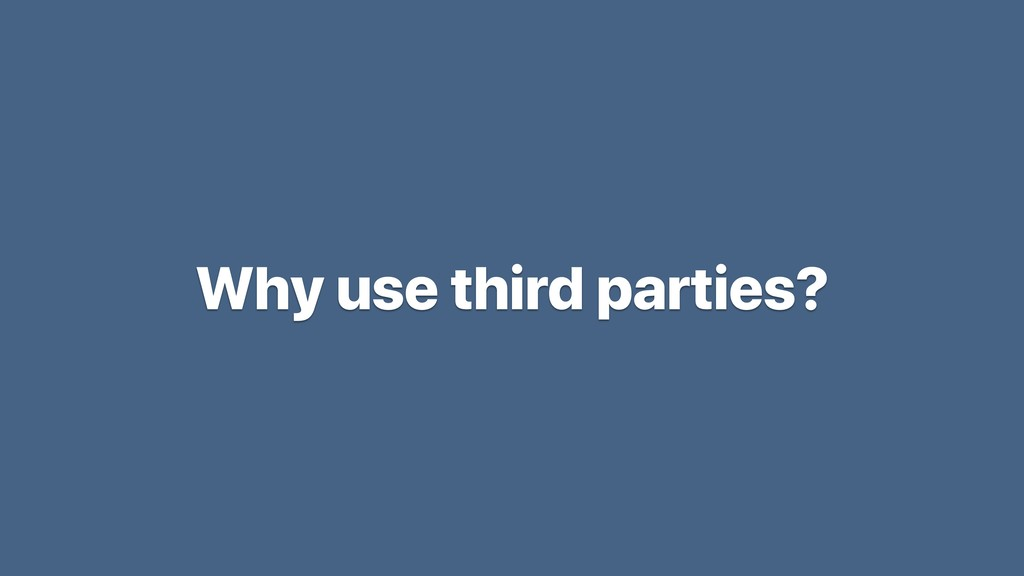 Why use third parties?
