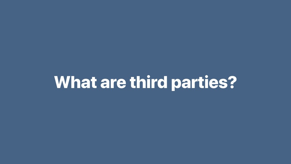 What are third parties?