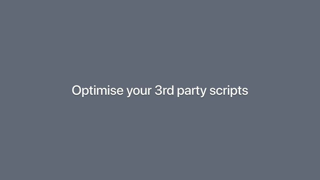 Optimise your 3rd party scripts