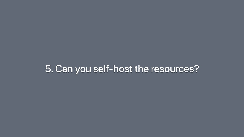 5. Can you self-host the resources?