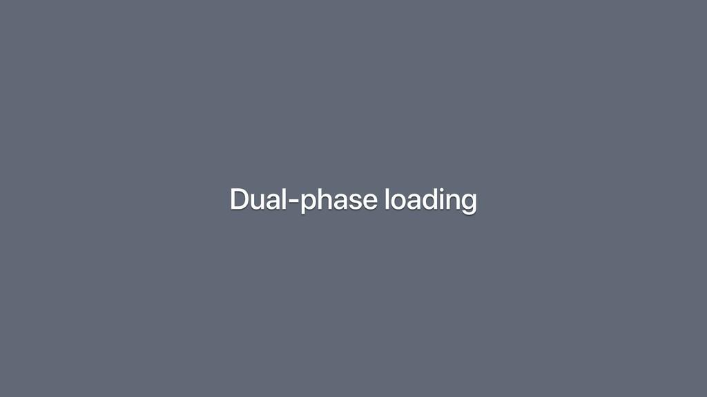 Dual-phase loading