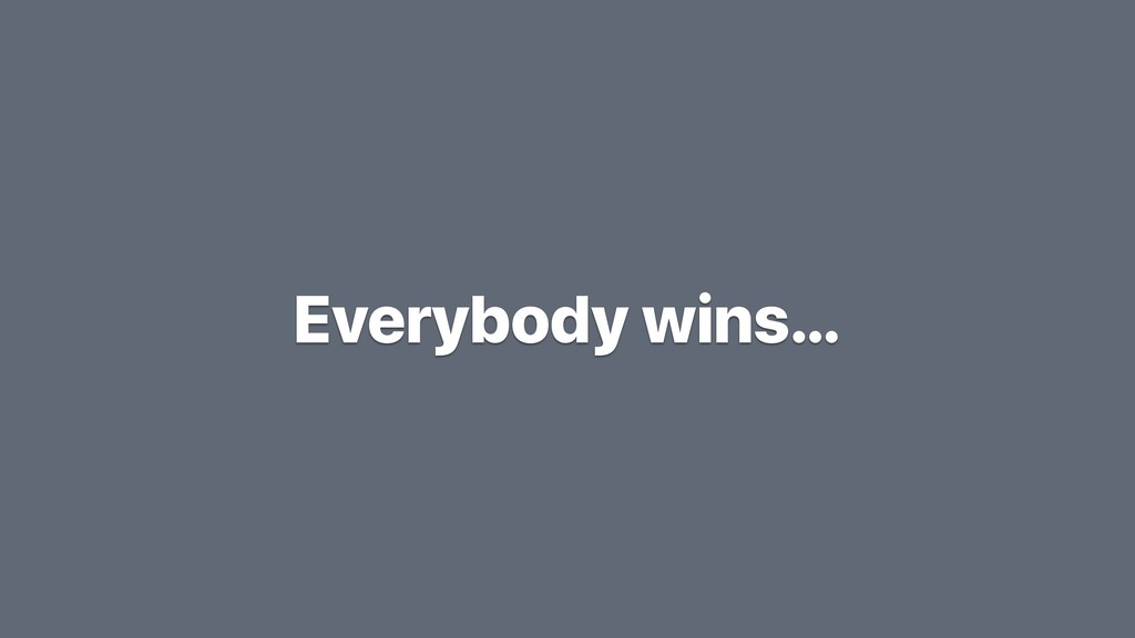 Everybody wins…