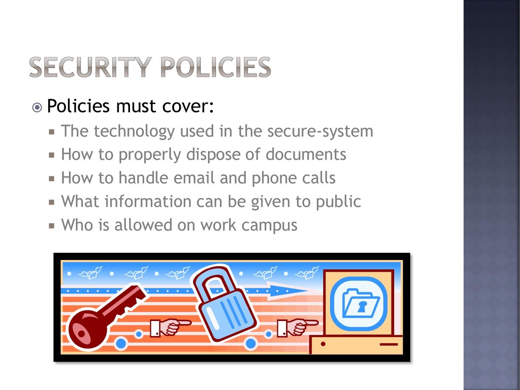  Policies must cover:  The technology used in...