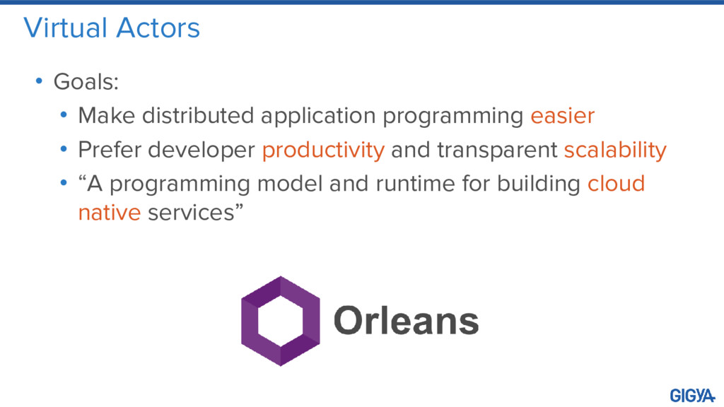 Virtual Actors • Goals: • Make distributed appl...