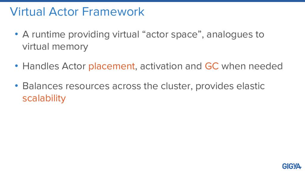 Virtual Actor Framework • A runtime providing v...