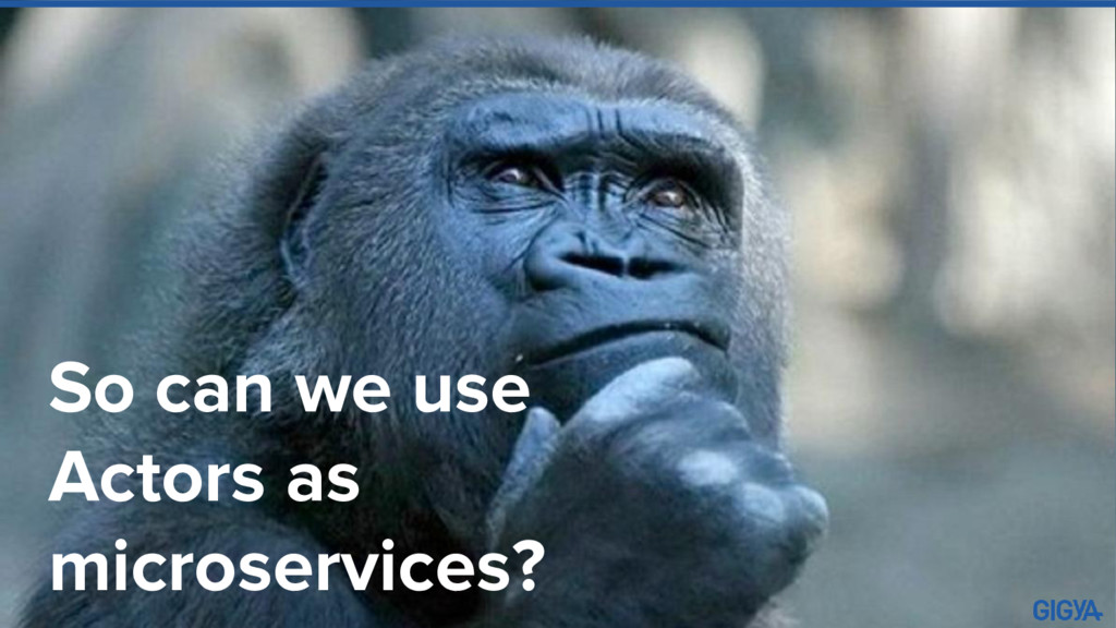 So can we use Actors as microservices?