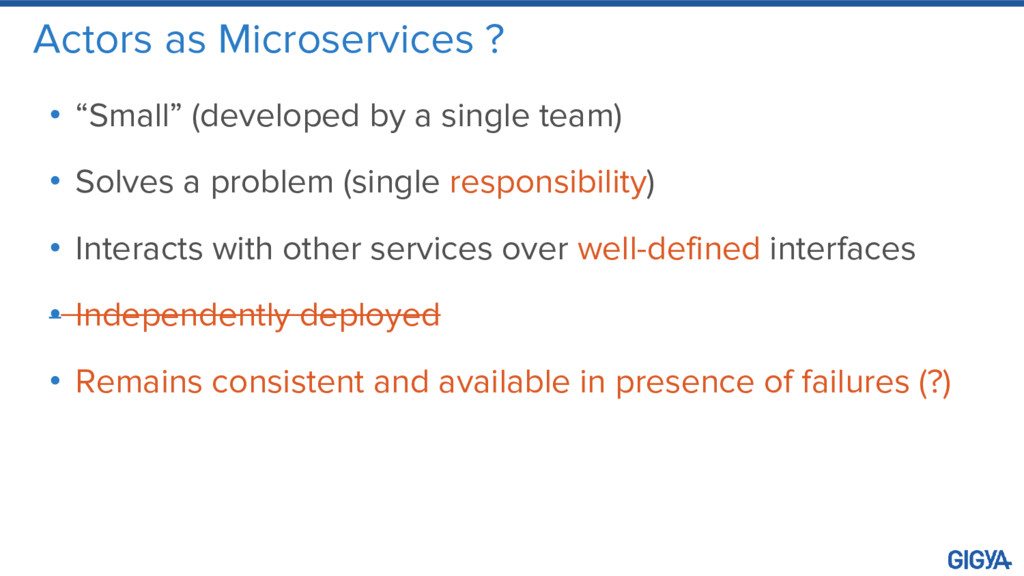 """Actors as Microservices ? • """"Small"""" (developed ..."""