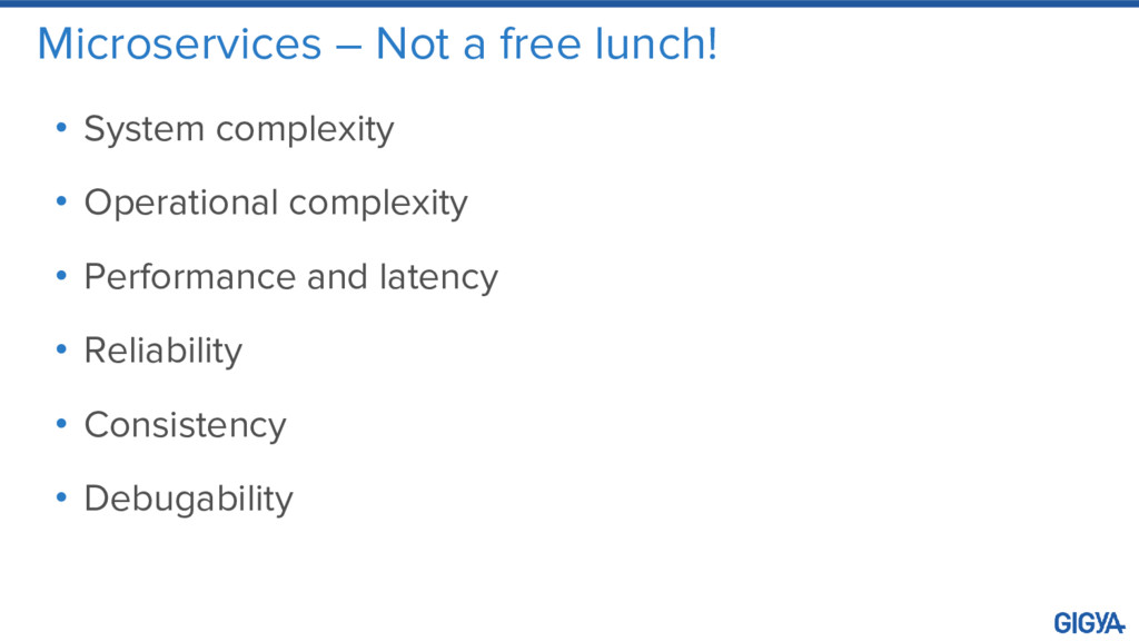 Microservices – Not a free lunch! • System comp...