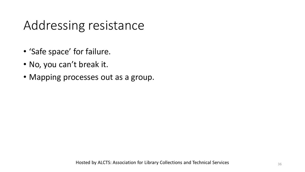 Addressing resistance • 'Safe space' for failur...
