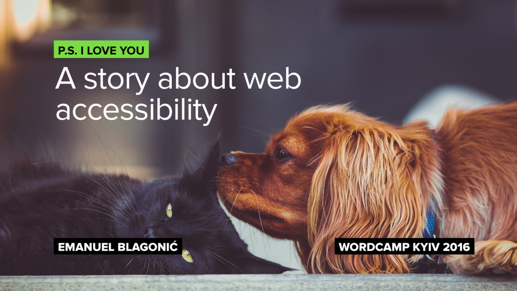 A story about web accessibility P.S. I LOVE YOU...
