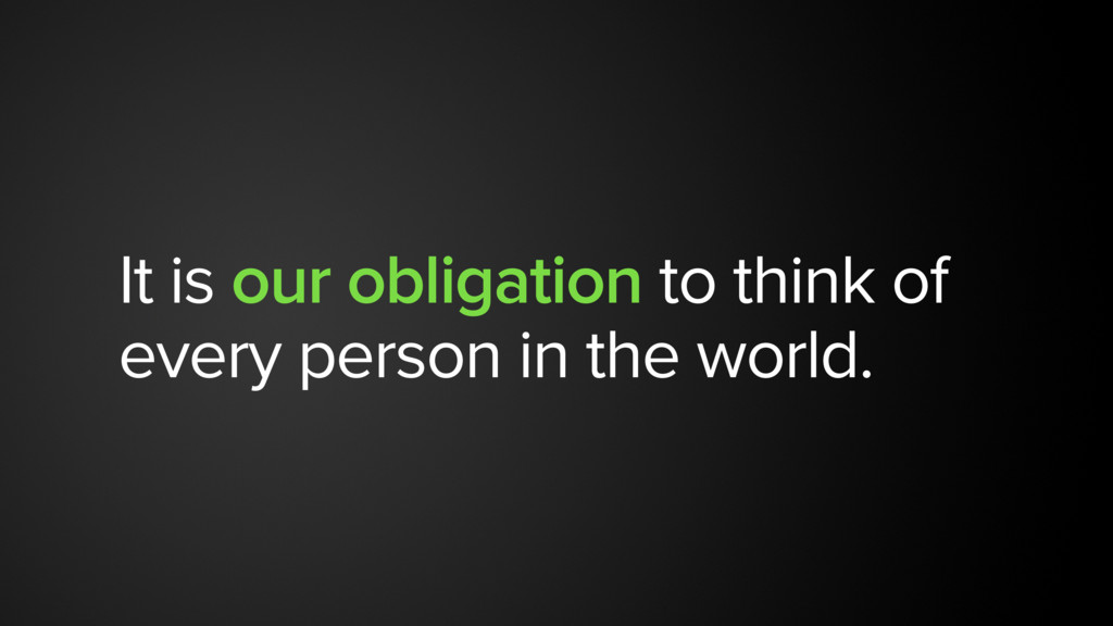 It is our obligation to think of every person i...