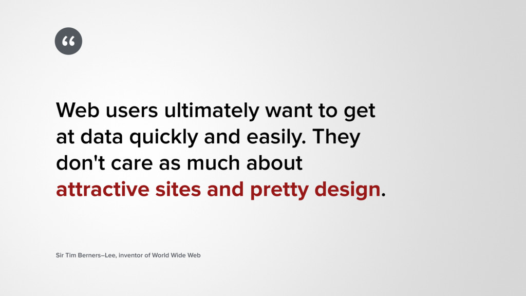 """"""" Web users ultimately want to get  at data qu..."""