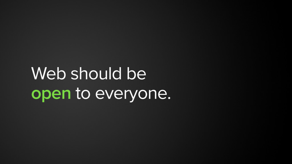Web should be  open to everyone.