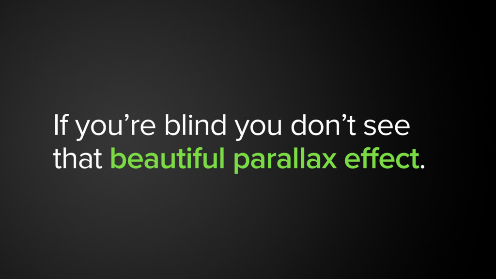 If you're blind you don't see that beautiful pa...