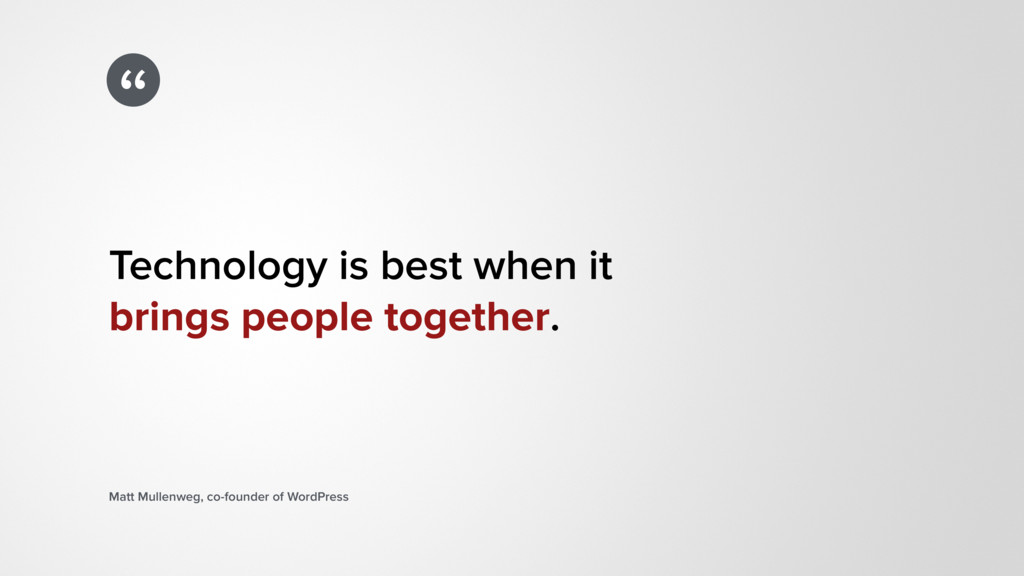 """"""" Technology is best when it  brings people to..."""