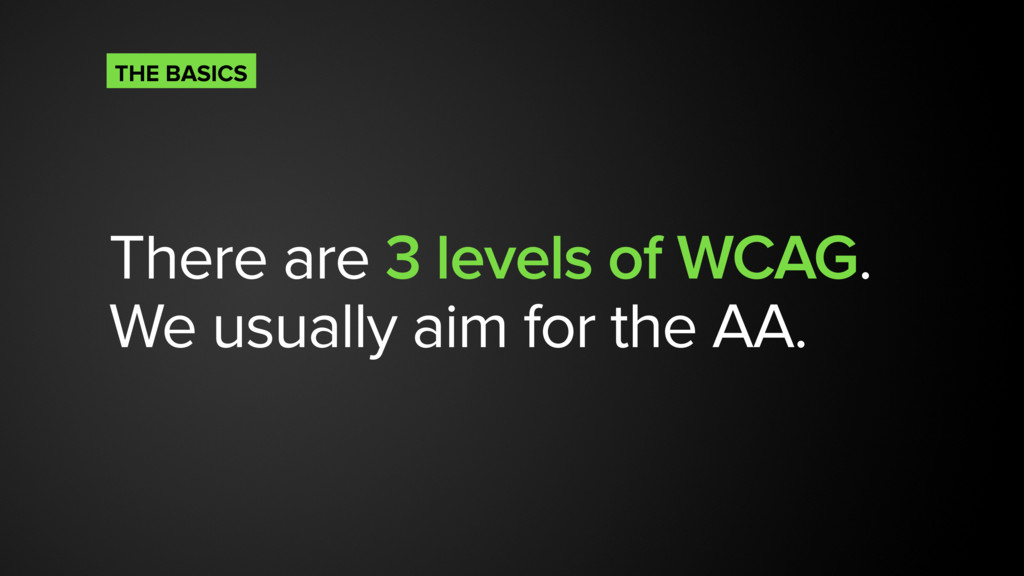 There are 3 levels of WCAG. We usually aim for ...