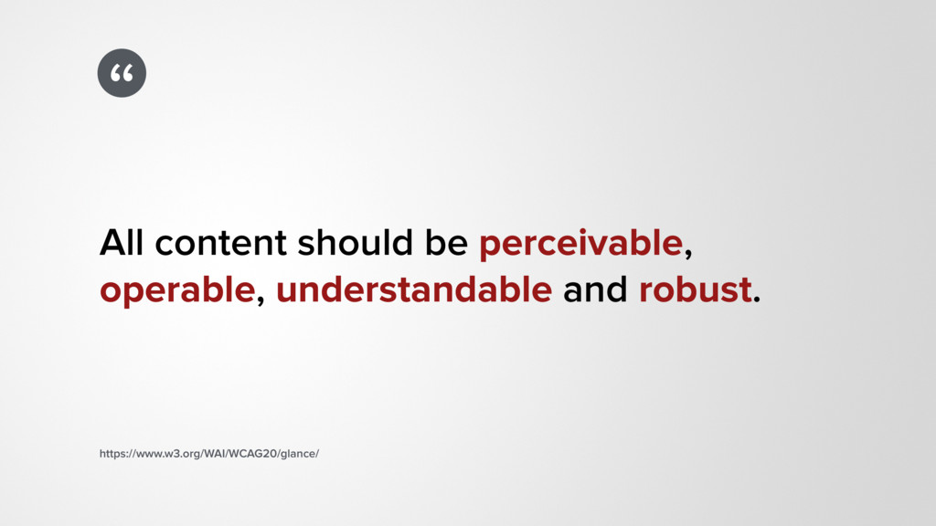 """"""" All content should be perceivable, operable, ..."""