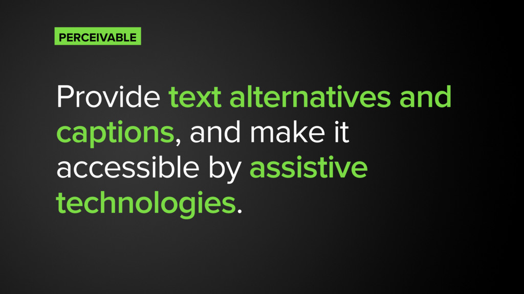 Provide text alternatives and captions, and mak...