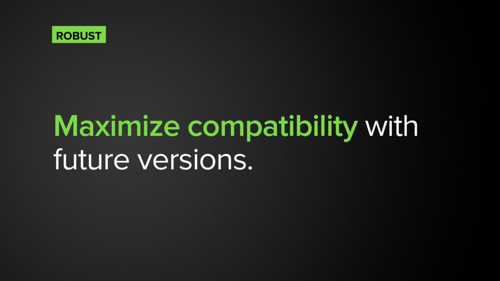 Maximize compatibility with future versions. RO...