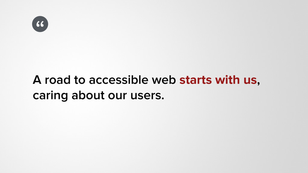 """"""" A road to accessible web starts with us, cari..."""