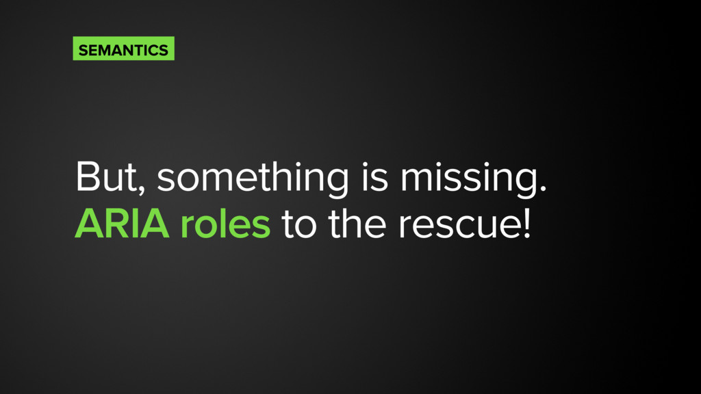 But, something is missing. ARIA roles to the re...