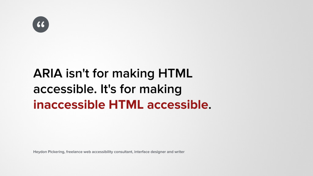 """"""" ARIA isn't for making HTML  accessible. It's..."""