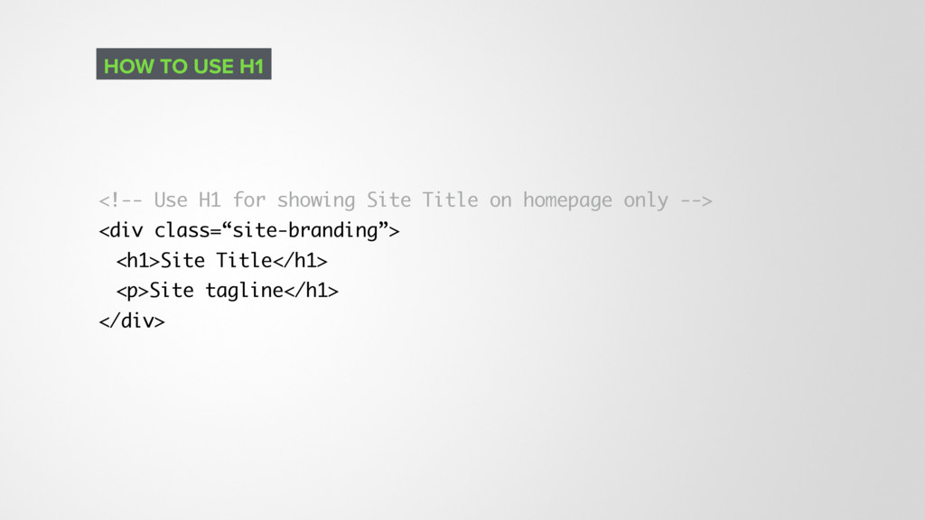 <!-- Use H1 for showing Site Title on homepage ...