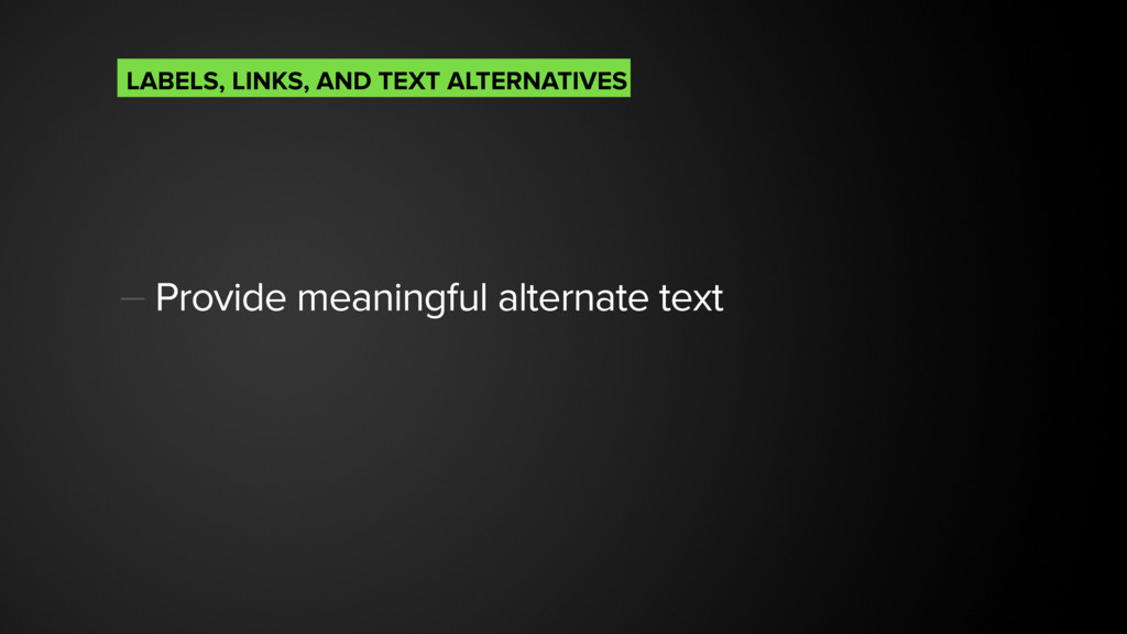 — Provide meaningful alternate text LABELS, LI...