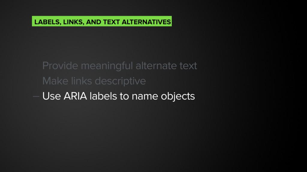 Provide meaningful alternate text Make links de...