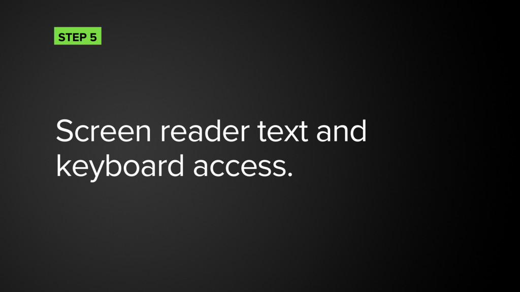 Screen reader text and keyboard access. STEP 5